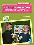 Des jeux pour aider les élèves en français et en maths T.1 + CD-Rom