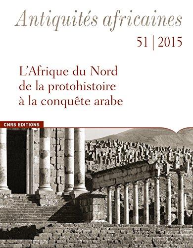 Antiquités Africaines 51 / 2015 - l'Afrique du Nord de la Protohistoire a la Conquete Arabe par Collectif