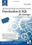 Datenbanken & SQL für Einsteiger: Datenbankdesign und MySQL in der Praxis
