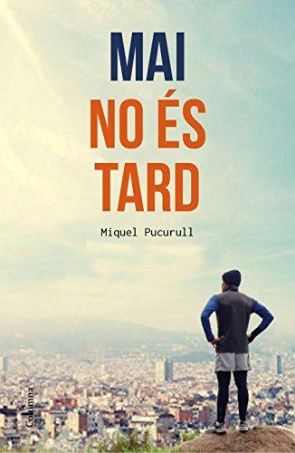 Mai no és tard (Catalan Edition) por Miquel Pucurull i Fontova