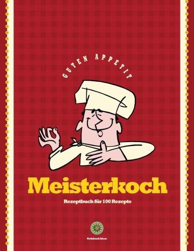 Rezeptbuch für 100 Rezepte: Meisterkoch (Rot): Rezeptbuch zum Selberbeschreiben (Notizbuch für Hobby- und Meisterköche)