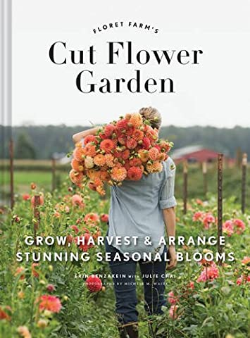 Floret Farm's Cut Flower Garden: Grow, Harvest & Arrange Stunning Seasonal Blooms