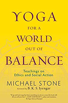 Yoga for a World Out of Balance: Teachings on Ethics and Social Action by [Stone, Michael]