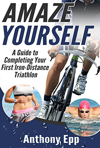 Epub Descargar Amaze Yourself: A Guide to Completing Your First Iron-Distance Triathlon