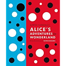 Lewis Carroll's Alice's Adventures in Wonderland: With Artwork by Yayoi Kusama (Penguin Classics Hardcover)
