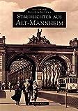 Streiflichter aus Alt-Mannheim.