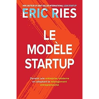 Le Modèle StartUp: Devenir une entreprise moderne en adoptant le management entrepreneurial (VILLAGE MONDIAL)