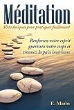 Méditation: 10 Techniques pour Pratiquer Facilement: Renforcez votre Esprit, Guérissez votre Corps...