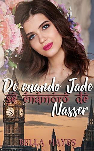 De Cuando Jade Se Enamoró de Nasser: Novela Romantica en Español por Bella Hayes