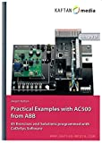 Practical Examples with AC500 from ABB: 45 Exercises and Solutions programmed with Codesys