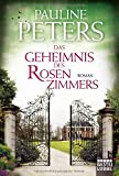 Das Geheimnis des Rosenzimmers: Roman (Victoria-Bredon-Reihe, Band 2) von Pauline Peters