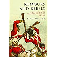 Rumours and Rebels: A New History of the Indian Uprising of 1857