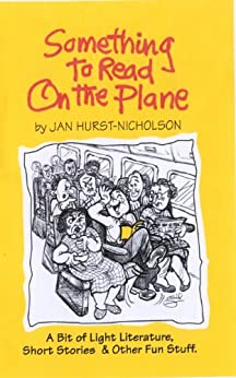 Something to Read on the Plane (A Bit of Light Literature, Short Stories & Other Fun Stuff) by [Hurst-Nicholson, Jan]