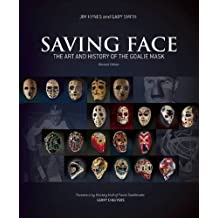 Saving Face: The Art and History of the Goalie Mask by Jim Hynes (2015-10-06)