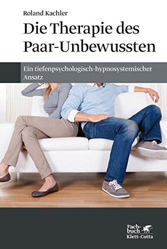 Die Therapie des Paar-Unbewussten: Ein tiefenpsychologisch-hypnosystemischer Ansatz