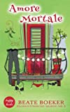 Amore Mortale: Kriminalroman (Florentinische Morde 2) von Beate Boeker