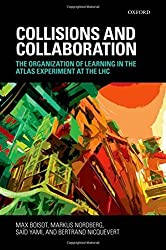 Collisions and Collaboration: The Organization of Learning in the ATLAS Experiment at the LHC by Max Boisot (2011-07-28)
