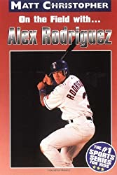 On the Field with... Alex Rodriguez by Matt Christopher (2002-04-01)