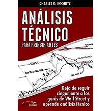 Análisis técnico para principiantes: Deja de seguir ciegamente a los gurús de Wall Street y aprende análisis técnico