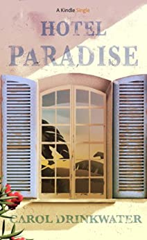 Hotel Paradise (Kindle Single) by [Drinkwater, Carol]