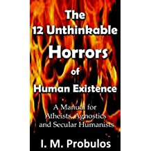 The 12 Unthinkable Horrors of Human Existence: A Manual for Atheists, Agnostics and Secular Humanists (English Edition)