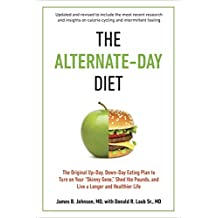 "The Alternate-Day Diet Revised: The Original Up-Day, Down-Day Eating Plan to Turn on Your ""skinny Gene,"" Shed the Pounds, and Live a Longer and Healthier Life"