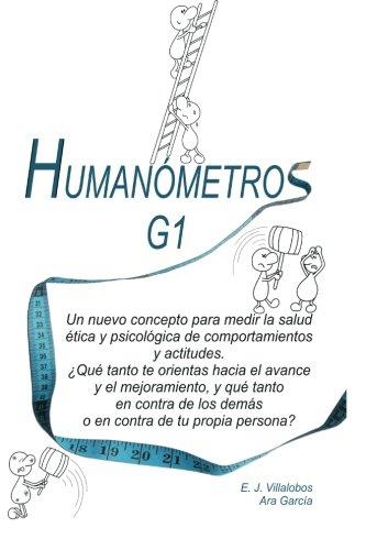 Humanometros G1: Un nuevo enfoque para medir y mejorar la salud etica y psicologica de comportamientos y actitudes