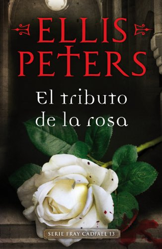 El tributo de la rosa (Fray Cadfael 13) por Ellis Peters