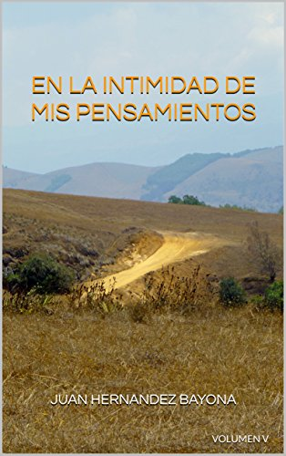 EN LA INTIMIDAD DE MIS PENSAMIENTOS: VOLUMEN V por JUAN HERNANDEZ BAYONA