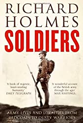Soldiers: Army Lives and Loyalties from Redcoats to Dusty Warriors by Richard Holmes (2012-09-27)