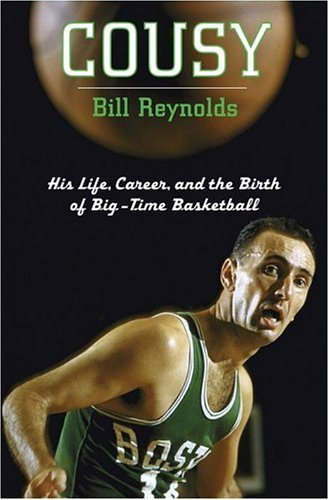 Cousy: His Life, Career, and the Birth of Big-Time Basketball by Bill Reynolds (2005-02-01) par Bill Reynolds