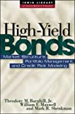 High Yield Bonds: Market Structure, Valuation, and Portfolio Strategies: Market Structure, Portfolio Management, and Credit Risk Modeling (McGraw-Hill Library of Investment & Finance)