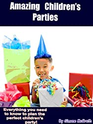 Amazing Children's Parties: Everything You Need To Know To Plan The Perfect Children's Party (English Edition)