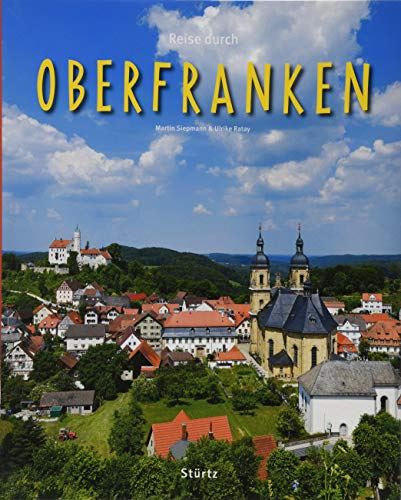 Reise durch Oberfranken: Ein Bildband mit über 200 Bildern auf 140 Seiten - STÜRTZ Verlag