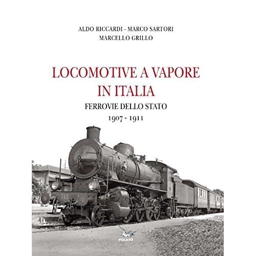 Locomotive A Vapore In Italia. Ferrovie Della Stato 1907-1911. Ediz. Illustrata
