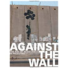 Against the Wall: The Art of Resistance in Palestine