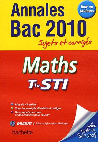 Maths Tle STI 2010 : Annales Bac 2010 sujets et corrigés par Olivier Charmarty, Boris Hanus