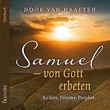 Samuel - von Gott erbeten: Richter, Priester, Prophet