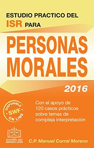 Estudio Práctico del ISR para Personas Morales 2016 por C.P. Manuel Corral Moreno