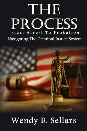 The Process: Navigating The Criminal Justice System