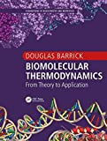 Biomolecular Thermodynamics: From Theory to Application (Foundations of Biochemistry and Biophysics)