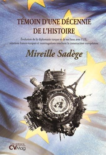 Témoin d'une décennie de l'Histoire : Evolution de la diplomatie turque et de ses liens avec l'UE, relations franco-turques et interrogations touchant la construction européenne par Mireille Sadège