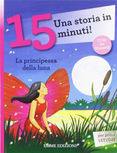 La principessa della luna. Una storia in 15 minuti! Ediz. illustrata