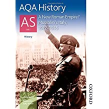AQA History AS Unit 2 A New Roman Empire? Mussolini's Italy, 1922-1945 (Aqa as History)