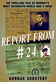 Report From #24 The Thrilling Tale of Norway's Most Decorated World War II Hero