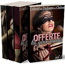 Offerte...Les Yeux Bandés (L'INTÉGRALE) : (Roman Adulte Érotique, Première Fois, Amour Avec un Inconnu, Soumission, Initiation)