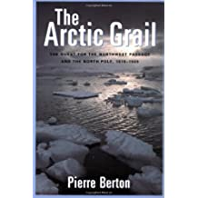 Arctic Grail: The Quest for the Northwest Passage and the North Pole 1818-1909