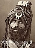 Warrior Saints: Four Centuries of Sikh Military History (Vol. 1)