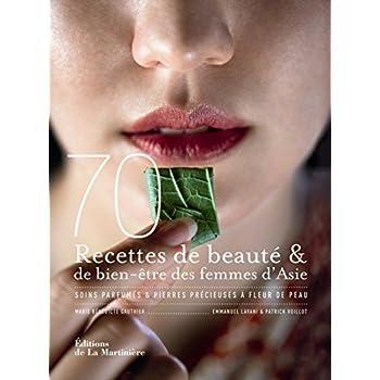 70 recettes de beauté & de bien-être des femmes d'Asie : Soins parfumés & pierres précieuses à fleur de peau