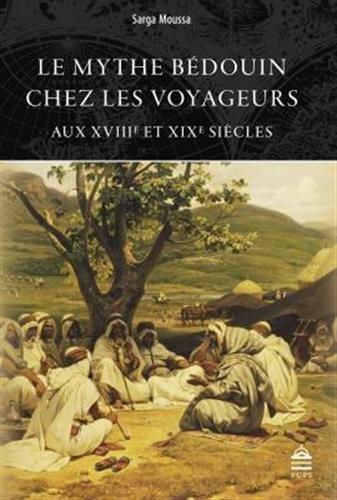 Le mythe bédouin chez les voyageurs aux XVIIIe et XIXe siècles
